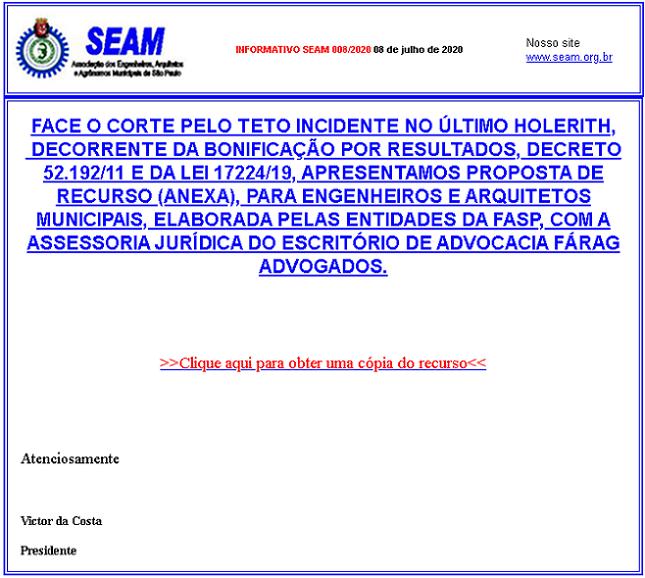 008 – FACE O CORTE PELO TETO INCIDENTE NO ÚLTIMO HOLERITH,  DECORRENTE DA BONIFICAÇÃO POR RESULTADOS, DECRETO 52.192/11 E DA LEI 17224/19, APRESENTAMOS PROPOSTA DE RECURSO (ANEXA), PARA ENGENHEIROS E ARQUITETOS MUNICIPAIS, ELABORADA PELAS ENTIDADES DA FASP, COM A ASSESSORIA JURÍDICA DO ESCRITÓRIO DE ADVOCACIA FÁRAG ADVOGADOS.