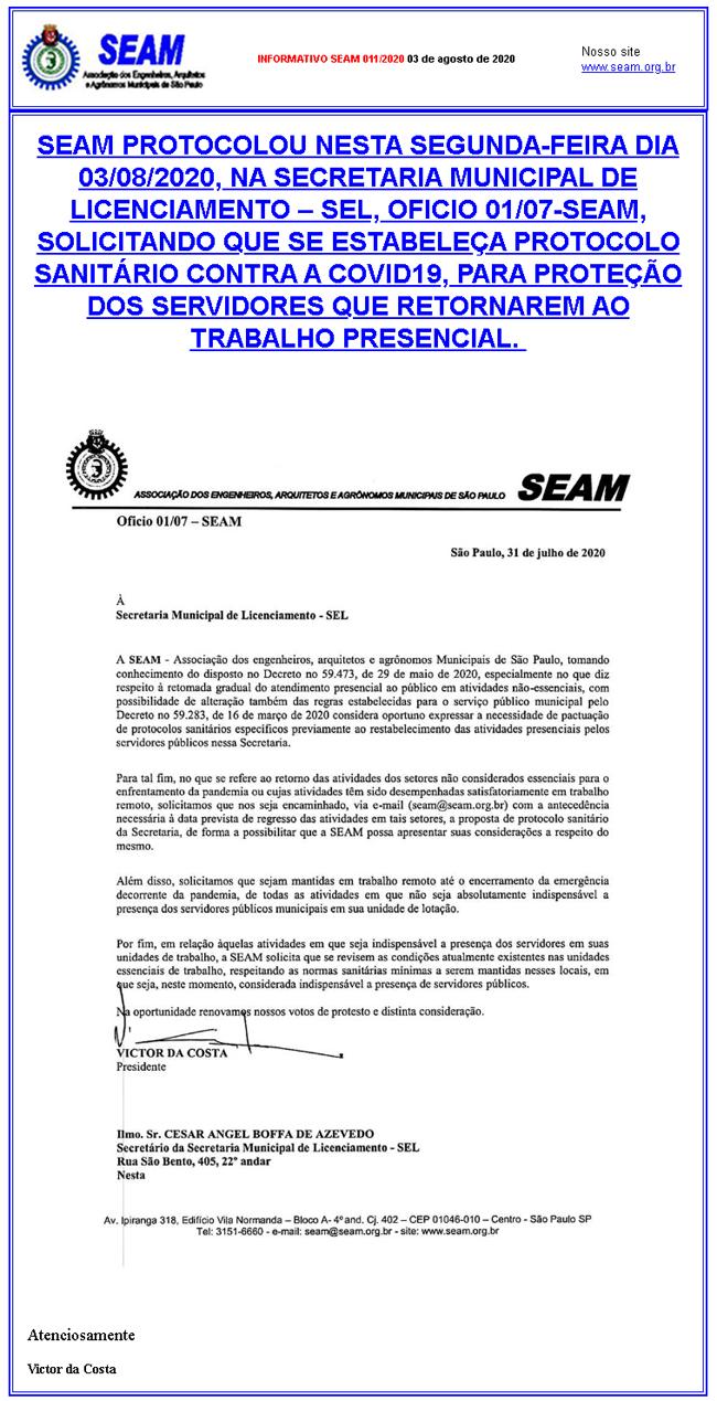 011 – SEAM PROTOCOLOU NESTA SEGUNDA-FEIRA DIA 03/08/2020, NA SECRETARIA MUNICIPAL DE LICENCIAMENTO – SEL, OFICIO 01/07-SEAM, SOLICITANDO QUE SE ESTABELEÇA PROTOCOLO SANITÁRIO CONTRA A COVID19, PARA PROTEÇÃO DOS SERVIDORES QUE RETORNAREM AO TRABALHO PRESENCIAL.